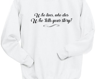 Who Tells Your Story Hamilton Sweatshirt, Hamilton Quote, Alexander Hamilton Musical Hamilton Broadway, Hamilton Gifts, Shirt, Sweater