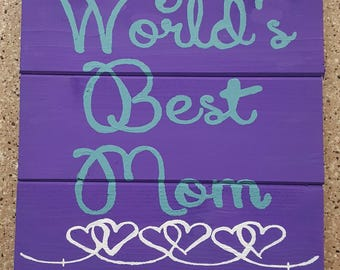 World's Best Mom is Wood Sign