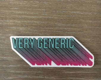 Vinyl Die Cut Sticker Very Generic // Saying // Quote // Pink and Teal