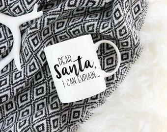 Dear Santa, I Can Explain Mug, Funny Christmas Mug, Santa Mug, Gift, Present, Naughty Mug, Gift for Her, Christmas Gift, Coffee Lover, Mug