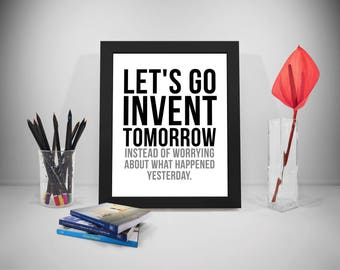 Let's Go Invent Tomorrow, Invent Quotes, Tomorrow Print, Inspirational Sayings, Office Decor, Home Decor, Famous Quotes