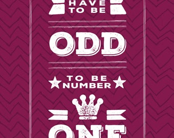 You Have To Be Odd, To Be Number One - Print