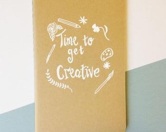 Hand-lettered 'Time to get Creative' Pocket Notebook - Original Hand Illustrated Sketchpad - Blank Sketchbook - Moleskine Kraft Journal