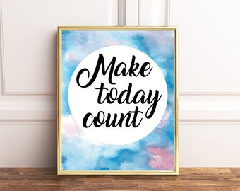 Watercolour, Make Today Count, Quote, A4, Printable Wall Art, Inspirational Sign, Living Room Decor, Gift, Instant Download