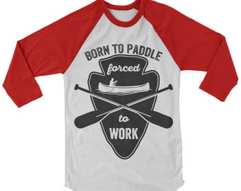 Born To Paddle Forced To Work Baseball Shirt. Funny Paddle Shirt, Canoe Paddle Shirt.