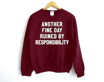 Another Fine Day - Adulting Sweatshirt - College Shirt - Mom Shirt - Work Hard Shirt - Funny Shirt - Dad Shirt - Parents Gift - Adult Shirt
