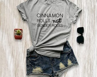 Cinnamon rolls not gender roles shirt protest t-shirt feminist t shirt ladies womens rights tee lgbt gifts for girlfriend size XS S M L