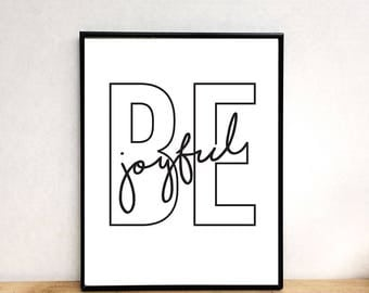 Be joyful print, joyful print, prints wall art, black and white print, quote print, printable wall art, printable art, wall art printable