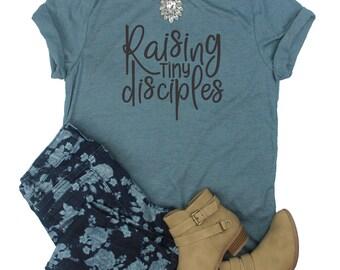 Raising Tiny Disciples / Christian Shirt / Christian shirt for Women / Christian shirt for Mom / Christian Shirts