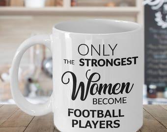 Women's Football Gift - Football Mug - Only the Strongest Women Become Football Players Coffee Mug Cute Ceramic Tea Cup