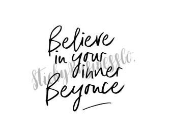Believe In Your Inner Beyonce Vinyl Sticker Decal