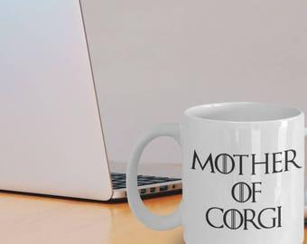 Corgi Mug - Mother Of Corgi - Funny Corgi Gifts - Corgi Coffee Mug - Mother Of Dragons