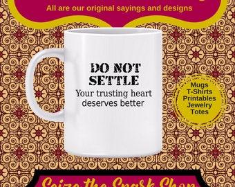 Do Not Settle: Your trusting heart deserves better Mug - Motivational slogan, ambition, achieve success, succeed, dream big, goal setting