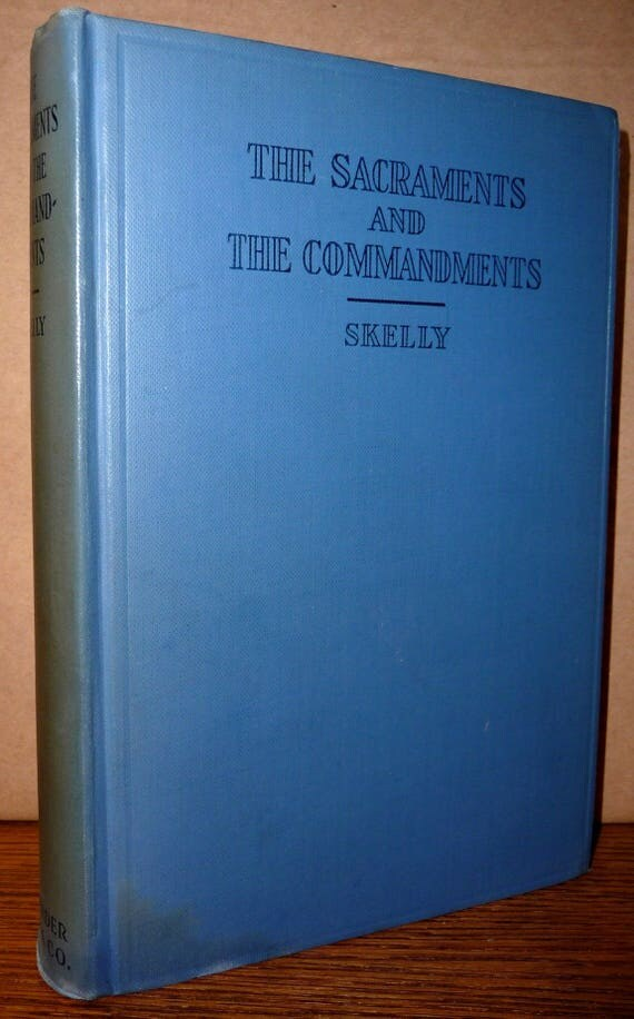 Sacraments & Commandments: Discourses on Various Occasions 1929 by A.M. Skelly Signed 1st Edition Hardcover