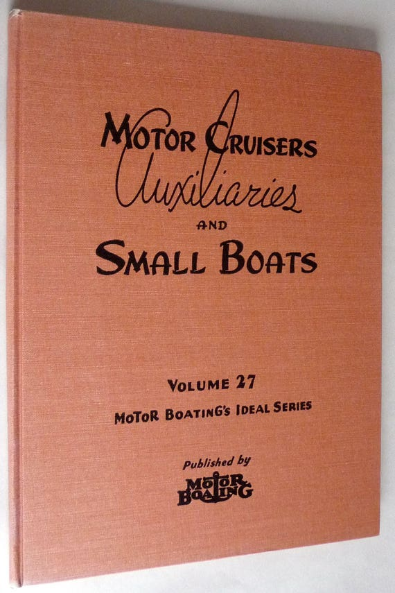 Motor Cruisers, Auxiliaries, and Small Boats Volume 27 by William Atkin 1950 - Runabouts, Sailboats, House Boat Designs