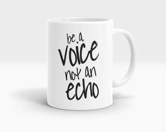 Be a voice not an echo Mug, Coffee Mug Rude Funny Inspirational Love Quote Coffee Cup D624