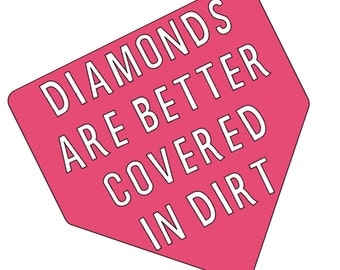 Diamonds are better covered in dirt - Baseball decal, T-ball decal, Softball decal, diamonds and dirt, sports decal, ball mom, baseball mom