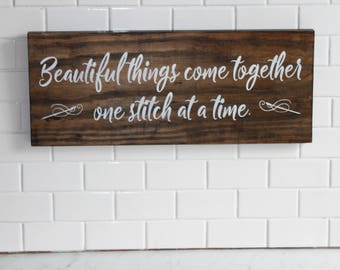Beautiful things come together one stitch at a time, Wood sign, Sewing, Sewers sign, Rustic Sign, Gifts for her, Gifts for Grandma