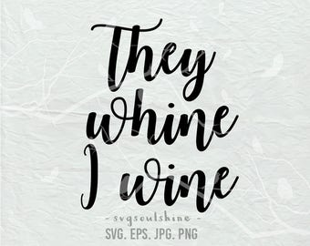 They Whine I Wine SVG File Wine SVG Silhouette Cut File Cricut Print T Shirt Design Vinyl sticker Wall Decor Instant Download Mug Svg