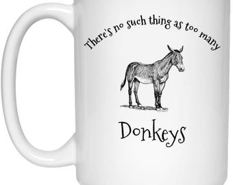 There's No Such Thing As Too Many Donkeys | Cute Donkey Coffee Cup | Gift For Donkey Lovers | Funny Mug