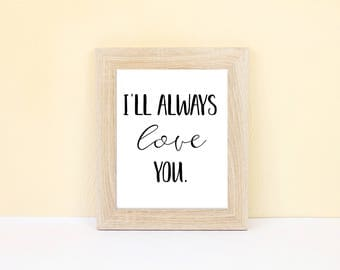 I'll Always Love You Wall Art - Instant Download