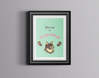 Funny PRINTABLE ONLY Poster You're a Disappointment With a Cat