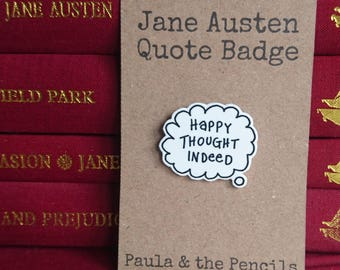 Jane Austen Quote Pin Badge - Happy Thought Indeed - Pride & Prejudice - Elizabeth Bennet - Mr Darcy - Literature - Book Lover - Gift - Read