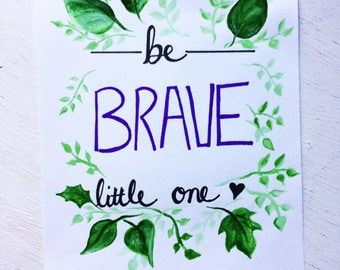 Be Brave Little One, floral  nursery art