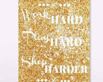 Work hard, Play Hard, Shop Sharder printable download, glitter