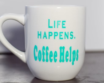 Life Happens. Coffee Help coffee mug. Perfect funny gift for friend, sister, brother, mom, dad, co-worker, boss, teacher, neighbor, and you!