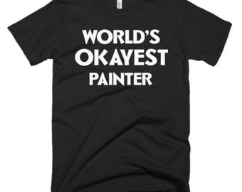 Painter T Shirt - Painter Gifts - Gift for Painter - Best  Gift for Painter - World's Okayest Best Painter Tee - Funny Gift For Painter Tees