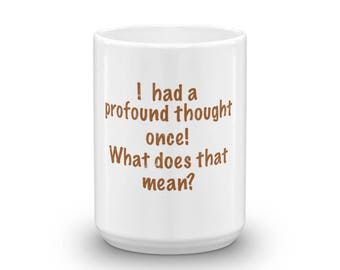 I Had A Profound Thought Once!  What Does That Mean?  Mug