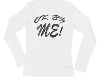 Ok By Me!  Spartees Ladies' Long Sleeve T-Shirt