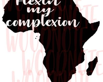Flexin' my Compexion SVG Africa SVG African American Melanin Black Pride Black History PNG Printable