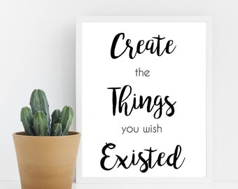 Create The Things You Wish Existed Printable - Instant Download - DIY Printable - Motivational Art