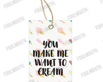 You make me want to cream - gift tag