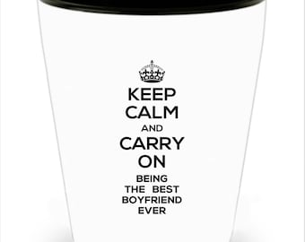 "Gift for Boyfriend ""Keep Calm and Carry On Being the Best Boyfriend Ever"" Shot Glass"