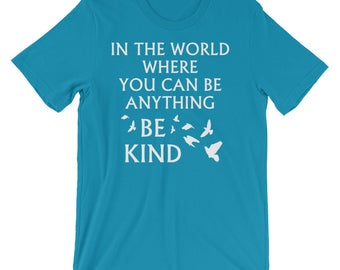 In A World Where You Can Be Anything Be Kind Shirt Short-Sleeve Unisex T-Shirt Awesome Choose Kindness Shirt Choose Kind Super Cute Doves