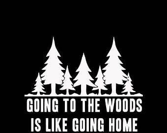 Going into the woods is like going home decal sticker Laptop Window Car Truck woods vegan vegetarian simple clean