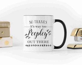It's Way Too Peopley Out There, Funny Coffee Mug, Coffee Mug for Mom, Coffee Mug Gift, Sarcastic Mug, Coffee Gifts, Coffee Lovers Gifts