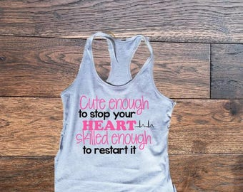 Cute Enough To Stop Your Heart Skilled Enough To Restart It, Nurse Shirt, Nurse Gift, New Nurse, Nurse Life, RN Shirt, Student Nurse
