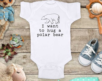 I want to hug a polar bear - antarctic cute zoo ocean animal funny Baby bodysuit or Toddler Shirt or Youth Shirt birthday baby shower gift