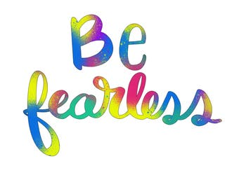 Be Fearless print, colorful, quote, download