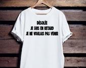 Désolée je suis en retard je ne voulais pas venir  | T shirt | Femme | Homme |  Franglais Shop | Unisex | 100 % Cotton