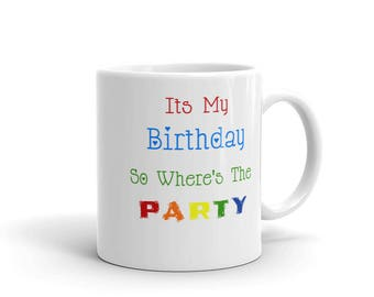Its my Birthday, So Wheres the PARTY! Funny Double Sided Mug 11oz or 15oz