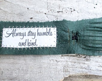 Reclaimed Leather Fringe Cuff | Always stay humble and kind | Boho Hippie | One of a kind | Green Leather Cuff Bracelet | Jewelry Under 40