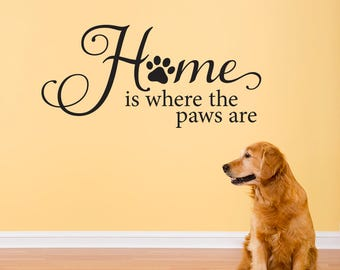 Home is where the paws are Wall Decal - Pet Decor - Cat Decal - Dog Wall Sticker