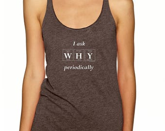I ASK WHY Periodic Table Inspired Tank Top by Periodically Inspired, Vintage Espresso, Tri-blend TankTop