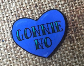 GONNIE NO love heart pin badge
