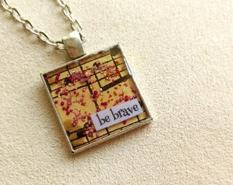 be brave - Vintage Art Pendant - Small Square - Inspirational Message - FREE SHIPPING